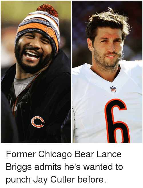 Chicago, Chicago Bears, and Jay: 竈  C Former Chicago Bear Lance Briggs admits he's wanted to punch Jay Cutler before.