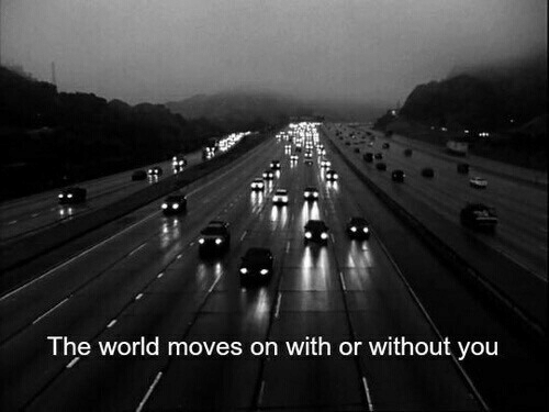 World, The World, and You: 邿  The world moves on with or without you