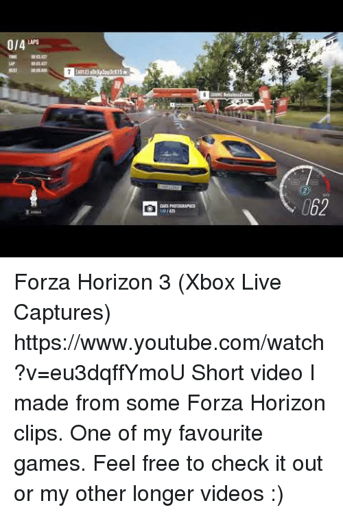 Target, Videos, and Xbox Live: 0/4 LAPS  062 Forza Horizon 3 (Xbox Live Captures) https://www.youtube.com/watch?v=eu3dqffYmoU  Short video I made from some Forza Horizon clips. One of my favourite games. Feel free to check it out or my other longer videos :)