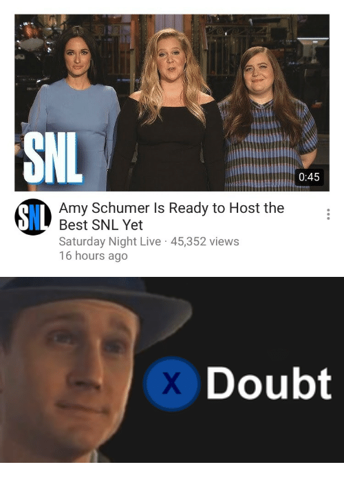 Amy Schumer, Saturday Night Live, and Snl: 0:45  Amy Schumer Is Ready to Host the  Best SNL Yet  Saturday Night Live 45,352 views  16 hours ago  8IL   Doubt