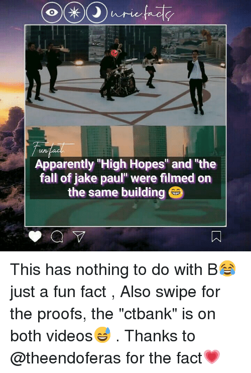 """Apparently, Fall, and Memes: 0  Apparently High Hopes"""" and """"the  fall of jake paul"""" were filmed on  the same building This has nothing to do with B😂 just a fun fact , Also swipe for the proofs, the """"ctbank"""" is on both videos😅 . Thanks to @theendoferas for the fact💗"""