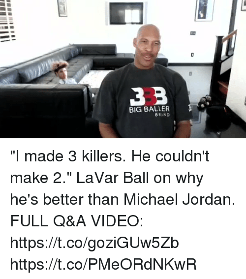 "Bigly: 0  BIG BALLER  BRAND  8 ""I made 3 killers. He couldn't make 2."" LaVar Ball on why he's better than Michael Jordan.  FULL Q&A VIDEO: https://t.co/goziGUw5Zb https://t.co/PMeORdNKwR"