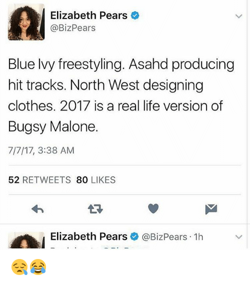 Clothes, Freestyling, and Life: 0  Elizabeth Pears  @BizPears  Blue lvy freestyling. Asahd producing  hit tracks. North West designing  clothes. 2017 is a real life version of  Bugsy Malone.  7/7/17, 3:38 AM  52 RETWEETS 80 LIKES  わ  LD  Elizabeth Pears  @BizPears-1h 😪😂