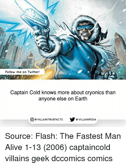 Geeked: 0  Follow me on Twitter!  Captain Cold knows more about cryonics than  anyone else on Earth  回@VILLA IN TRUEFACTS  步@VILLA IN PEDI Source: Flash: The Fastest Man Alive 1-13 (2006) captaincold villains geek dccomics comics