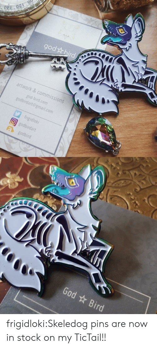 God, Target, and Tumblr: 0  god & hird  9  artwork & commissions  god-bird.com  godbirdart@gmail.com  frigidloki  O godbirdart  a godbird   God Bird frigidloki:Skeledog pins are now in stock on my TicTail!!