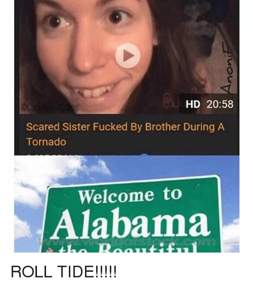 tornadoes: 0  HD 20:58  Scared Sister Fucked By Brother During A  Tornado  Welcome to  Alabama ROLL TIDE!!!!!