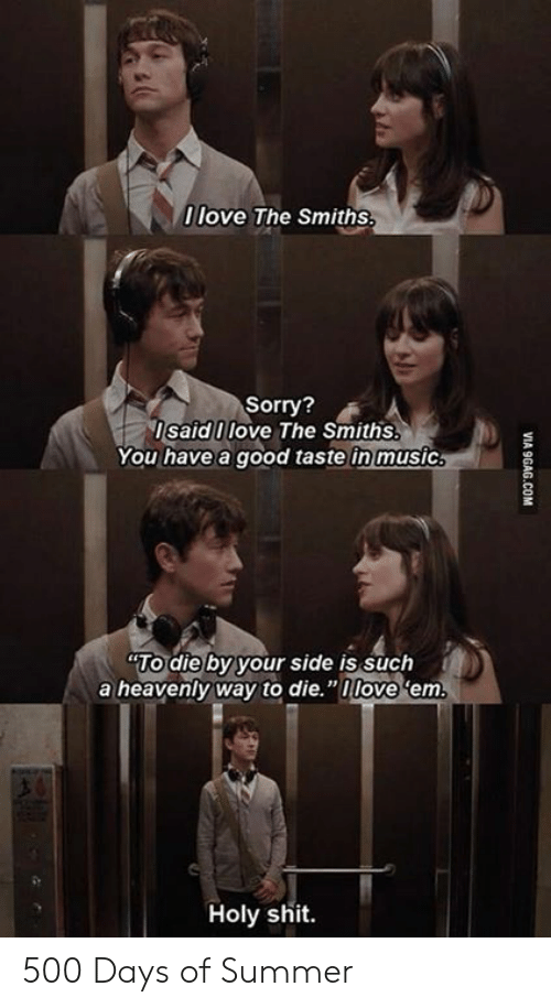 """9gag, Love, and Memes: 0 love The Smiths  Sorry?  IsaidI love The Smiths.  You have a good taste in music  TO die by your side is such  a heavenly way to die.""""nlove 'em  Holy shit.  VI  9GAG.COM 500 Days of Summer"""