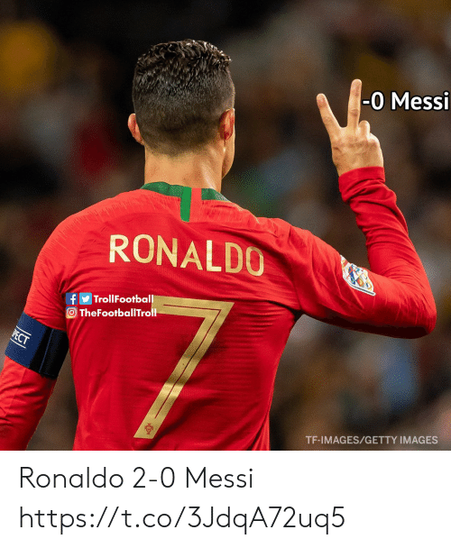Getty Images: -0 Messi  RONALDO  TrollFootball  f  O TheFootballTroll  PECT  TF-IMAGES/GETTY IMAGES Ronaldo 2-0 Messi https://t.co/3JdqA72uq5