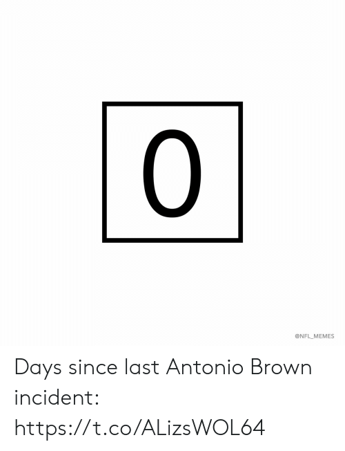 Football, Memes, and Nfl: 0  @NFL_MEMES Days since last Antonio Brown incident: https://t.co/ALizsWOL64