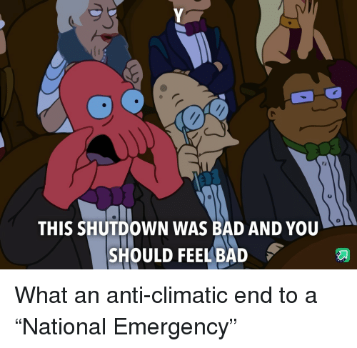 """Shutdown: 0  THIS SHUTDOWN WAS BAD AND YOU  SHOULD FEEL BAD What an anti-climatic end to a """"National Emergency"""""""