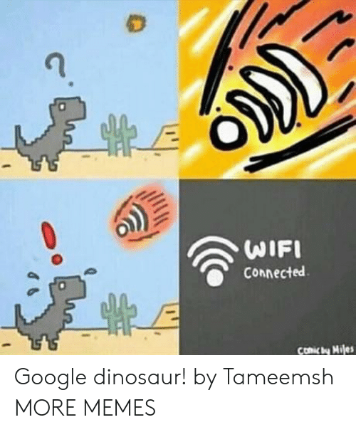 Dank, Dinosaur, and Google: 0  WIFI  Connected  Comic by Miles Google dinosaur! by Tameemsh MORE MEMES