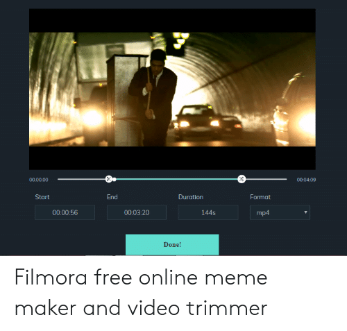 Filmora: 00.00.00  00:04:09  Start  End  Durgtion  Format  00:03:20  144s  mp4  Done! Filmora free online meme maker and video trimmer