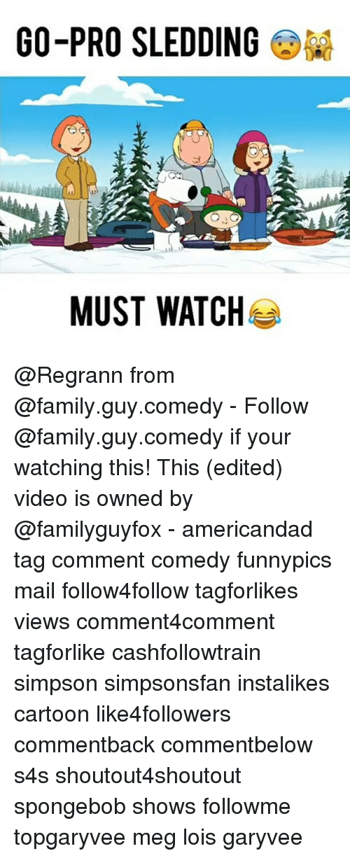 Family, Family Guy, and Memes: 00-PRO SLEDDING  MUST WATCH @Regrann from @family.guy.comedy - Follow @family.guy.comedy if your watching this! This (edited) video is owned by @familyguyfox - americandad tag comment comedy funnypics mail follow4follow tagforlikes views comment4comment tagforlike cashfollowtrain simpson simpsonsfan instalikes cartoon like4followers commentback commentbelow s4s shoutout4shoutout spongebob shows followme topgaryvee meg lois garyvee