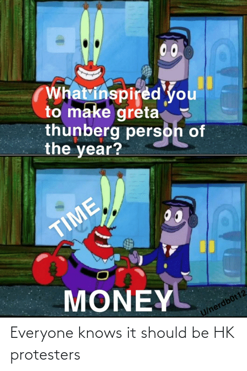 Money, Reddit, and Time: 00  What inspired you  to make greta  thunberg person of  the year?  00  TIME  MONEY  U/nerdb0t12 Everyone knows it should be HK protesters