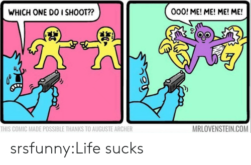 Archer: 000! ME! ME! ME! ME!  WHICH ONE DO I SHOOT??  (9  MRLOVENSTEIN.COM  THIS COMIC MADE POSSIBLE THANKS TO AUGUSTE ARCHER srsfunny:Life sucks