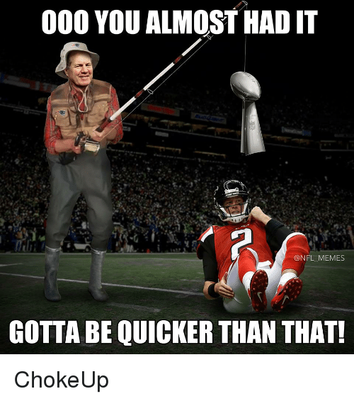 Almost Had It: 000 YOU ALMOST HAD IT  @NFL MEMES  GOTTA BE QUICKER THAN THAT! ChokeUp