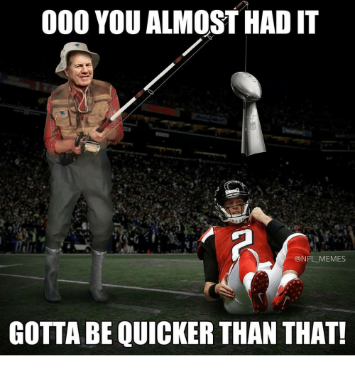 Almost Had It: 000 YOU ALMOST HAD IT  NFL MEMES  GOTTA BE QUICKER THAN THAT!