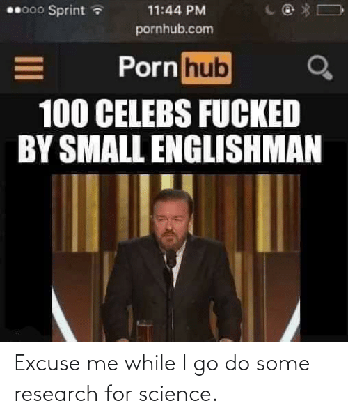 Fucked: 00000 Sprint a  11:44 PM  pornhub.com  Porn hub  100 CELEBS FUCKED  BY SMALL ENGLISHMAN Excuse me while I go do some research for science.