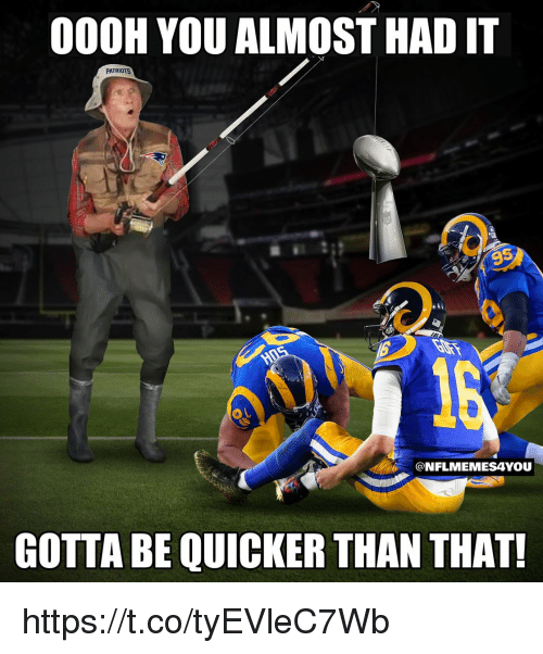 Almost Had It: 000H YOU ALMOST HAD IT  PATRIOTS  9  @NFLMEMESAYOU  GOTTA BE QUICKER THAN THAT! https://t.co/tyEVleC7Wb