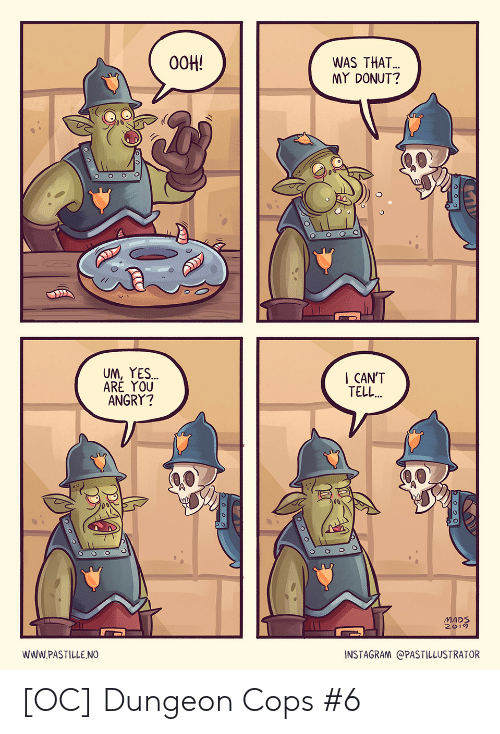 Cant Tell: 00H!  WAS THAT..  MY DONUT?  UM,YES..  ARĖ YOU  ANGRY?  I CAN'T  TELL.  MADS  2019  wwW.PASTILLENO  INSTAGRAM @PASTILLUSTRATOR  ο0τ [OC] Dungeon Cops #6