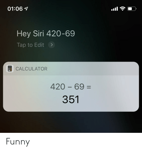 0106 Hey Siri 420-69 Tap to Edit> CALCULATOR 420 69 351