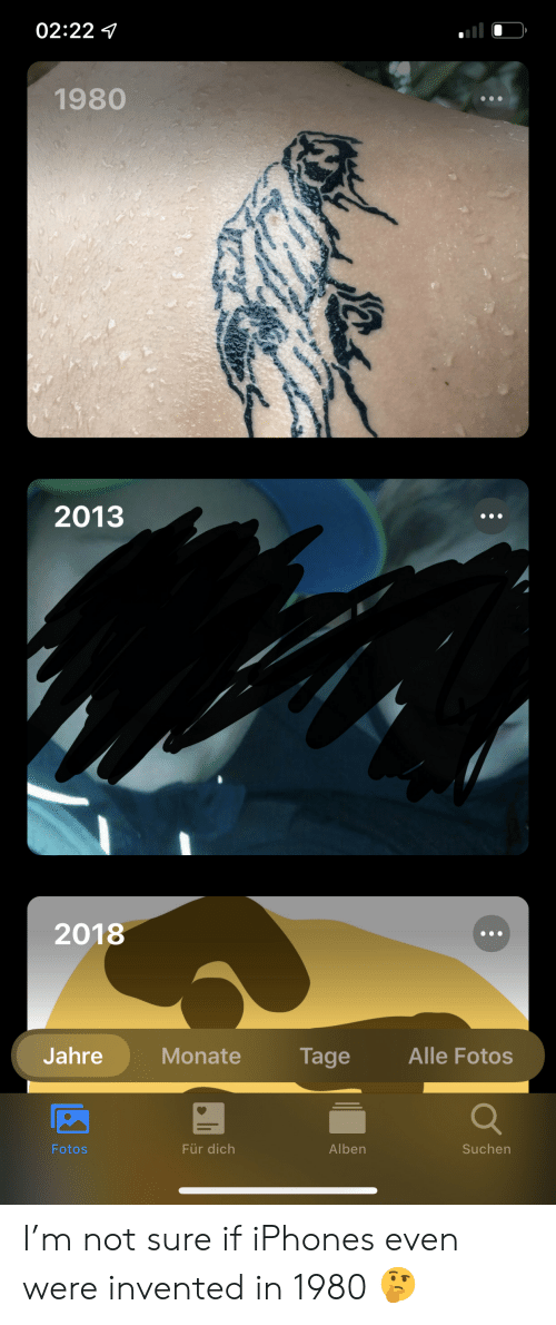 Fur, Iphones, and Not Sure If: 02:22  1980  2013  2018  Alle Fotos  Jahre  Monate  Tage  Für dich  Alben  Suchen  Fotos I'm not sure if iPhones even were invented in 1980 🤔