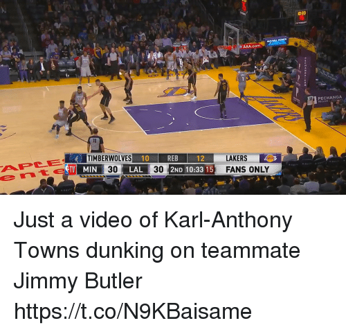 aaa: 033  e AAA.com  PECHANGA  RESOR  TIMBERWOLVES  10  REB  2ND 10:33 15  LAKERSAR  FANS ONLY  12  TV MIN  30  LAL  30 Just a video of Karl-Anthony Towns dunking on teammate Jimmy Butler https://t.co/N9KBaisame