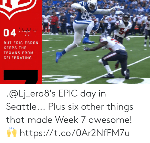 Memes, Seattle, and Texans: 04  O 0 00000  BUT ERIC EBRON  KEEPS THE  TEXANS FROM  CELEBRATING .@Lj_era8's EPIC day in Seattle...  Plus six other things that made Week 7 awesome! 🙌 https://t.co/0Ar2NfFM7u