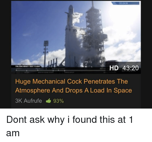 mechanical: 0414  HD 43:20  Huge Mechanical Cock Penetrates The  Atmosphere And Drops A Load In Space  3K Aufrufe 93% Dont ask why i found this at 1 am