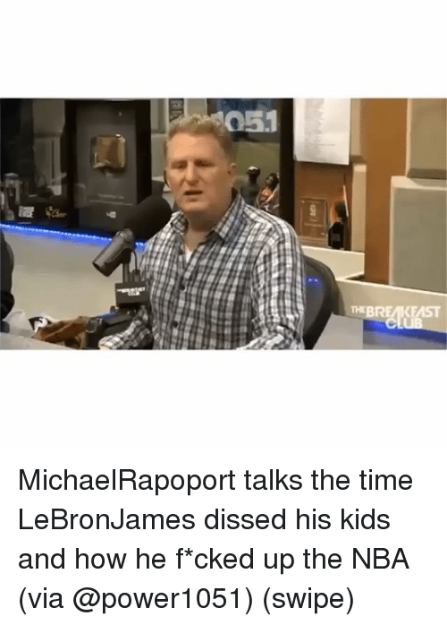 Dissed: 051  THBREAKEAST MichaelRapoport talks the time LeBronJames dissed his kids and how he f*cked up the NBA (via @power1051) (swipe)