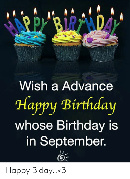 Birthday, Memes, and Happy Birthday: 0AY  ARPI BIRTADA  Wish a Advance  Happy Birthday  whose Birthday is  in September. Happy B'day..<3