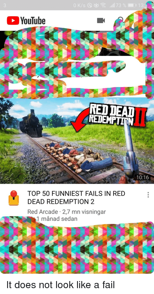 Facepalm, Fail, and youtube.com: 0K/s Q  :.ill 73 %  13:  YouTube  RED DEAD  REDEMPTIRN  10:16  TOP 50 FUNNIEST FAILS IN RED  DEAD REDEMPTION 2  Red Arcade 2,7 mn visningar  1 månad sedan