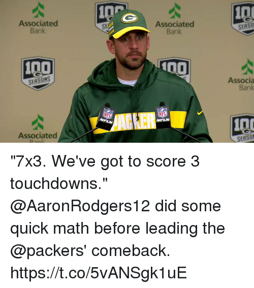 """Anaconda, Memes, and Nfl: 0P  Associated  Bank  10  SE  Associated  Bank  SERSO  100  SERSONS  Associa  Bank  ACKER  NFL  Associated  SERSO """"7x3. We've got to score 3 touchdowns.""""  @AaronRodgers12 did some quick math before leading the @packers' comeback. https://t.co/5vANSgk1uE"""