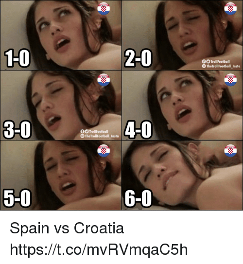 Memes, Croatia, and Spain: 1-0  2-0  fTrollFootball  The TrollFootball Insta  3-0  4-0  fO TrollFootball  The TrollFootball Insta  5-0  6-0 Spain vs Croatia https://t.co/mvRVmqaC5h