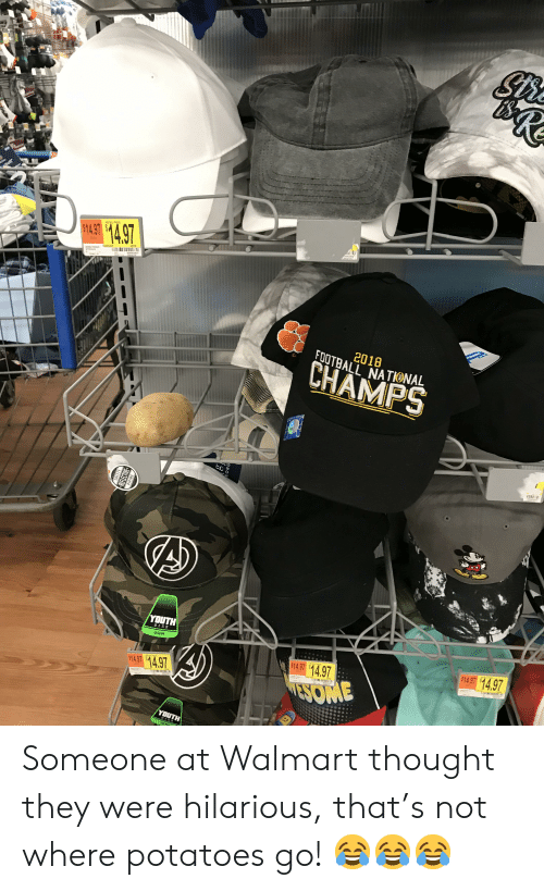 Team Cap: $1.97 $14.97  RETAIL PRICE  e04/18  ECH  0SFM  TEAM CAP  Bee52158543  STRH2-S  56e902907  cS0418  GO  DEPT 23  TEMCLR  2018  FOOTBALL NATIONAL  CHAMPS  YOUTH  3ZIS  OSFM  $14.97 $14.97  $14.97 $14.97  TEAM CAR  TEAMCA  ESOME  YOUTH  OSFM  SAFETY  *HEFLECTIVE  PIPING  EORG Someone at Walmart thought they were hilarious, that's not where potatoes go! 😂😂😂