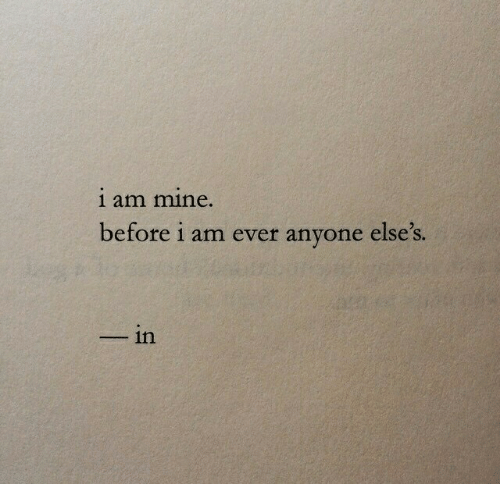 Mine, Anyone, and Ever: 1 am mine.  before i am ever anyone else's  ー-in