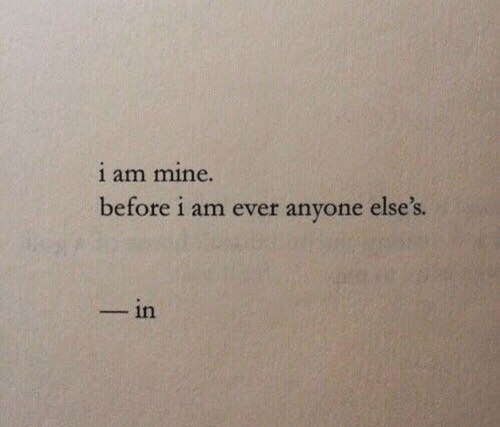 Mine, Anyone, and Ever: 1 am mine.  before i am ever anyone else's  - in