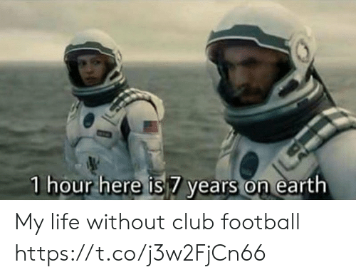 Club, Football, and Life: 1 hour here is 7 years on earth My life without club football https://t.co/j3w2FjCn66