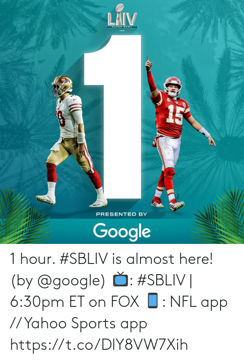 fox: 1 hour. #SBLIV is almost here!  (by @google)  📺: #SBLIV | 6:30pm ET on FOX 📱: NFL app // Yahoo Sports app https://t.co/DlY8VW7Xih
