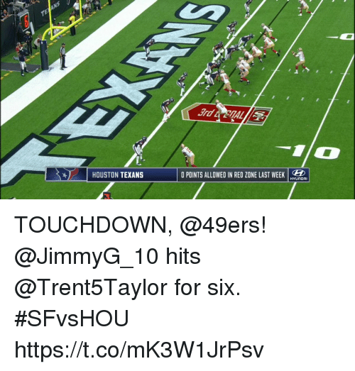 Houston Texans: 1 HOUSTON TEXANS  O POINTS ALLOWED IN RED ZDNE LAST WEEKEDE  HYUNDAI TOUCHDOWN, @49ers!  @JimmyG_10 hits @Trent5Taylor for six. #SFvsHOU https://t.co/mK3W1JrPsv