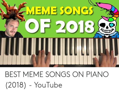 Best Meme Songs: 1  MEME SONGS  OF 2018 BEST MEME SONGS ON PIANO (2018) - YouTube