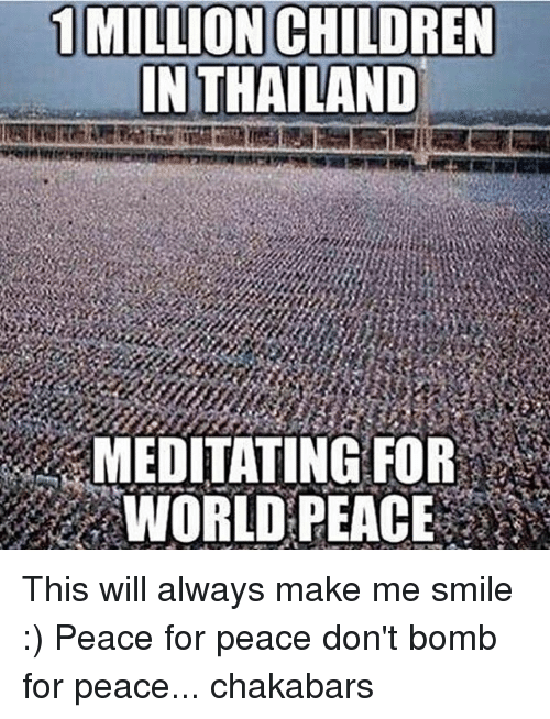 Meditative: 1 MILLION CHILDREN  IN THAILAND  MEDITATING FOR  WORLD PEACE This will always make me smile :) Peace for peace don't bomb for peace... chakabars