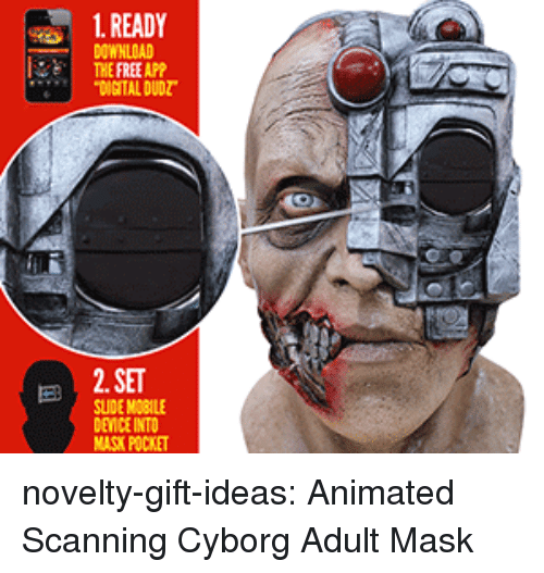 Scanning: 1. READY  DOWNLOAD  THE FREE APP  DIGITAL DUDZ  2. SET  SUIDE MOBILE  DEVICE INTO  K POCKET novelty-gift-ideas:  Animated Scanning Cyborg Adult Mask