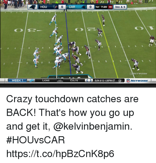 Backes: 10  0  CAR  0  0 1ST 7:20 08  3RD & 6  WEEK 1  LIONS  VS  COLTS  SUN 8/13 1:30PM ET EL  NETWORK Crazy touchdown catches are BACK!  That's how you go up and get it, @kelvinbenjamin.  #HOUvsCAR https://t.co/hpBzCnK8p6