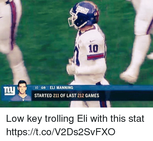 Eli Manning, Low Key, and Memes: 10  10 OB ELI MANNING  STARTED 211 OF LAST 212 GAMES Low key trolling Eli with this stat https://t.co/V2Ds2SvFXO
