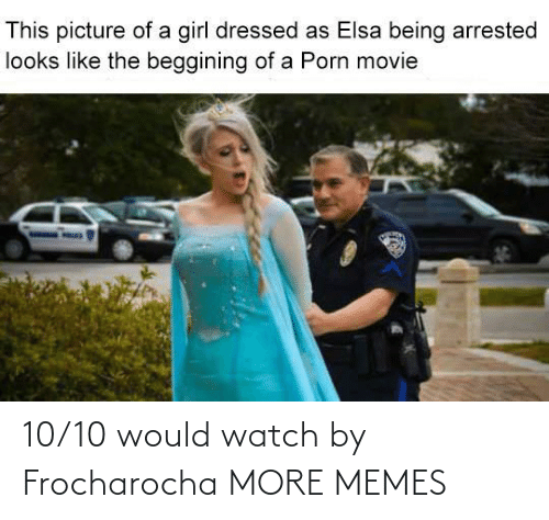 10 10: 10/10 would watch by Frocharocha MORE MEMES