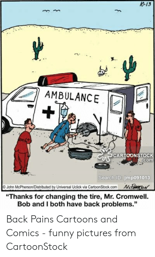 10-13 AMBULANCE CARTOONSTOCK Com Search ID Jmp091013 John  McPhersonDistributed by Universal Uclick via CartoonStockcom U Thanks for  Changing the Tire Mr Cromwell Bob and I Both Have Back Problems Back Pains  Cartoons