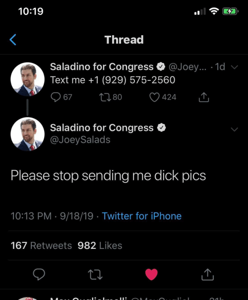 dick pics: 10:19  Thread  Saladino for Congress  @Joey... 1d v  Text me +1 (929) 575-2560  2180  67  424  Saladino for Congress  @JoeySalads  Please stop sending  me dick pics  10:13 PM 9/18/19 Twitter for iPhone  167 Retweets 982 Likes