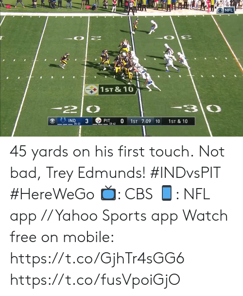 Bad, Memes, and Nfl: 10  20  O NFL  1ST &10  PIT  IND  (5-2)  0  1ST 7:09 10  1ST & 10  (3-4) 45 yards on his first touch.  Not bad, Trey Edmunds! #INDvsPIT #HereWeGo  📺: CBS 📱: NFL app // Yahoo Sports app Watch free on mobile: https://t.co/GjhTr4sGG6 https://t.co/fusVpoiGjO