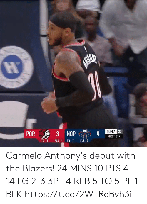 Por: 10:47 23  POR  3 NOP  4  FIRST QTR  TO 7  FLS O  FLS 1 TO 7  ANA Carmelo Anthony's debut with the Blazers!   24 MINS  10 PTS 4-14 FG 2-3 3PT 4 REB 5 TO 5 PF  1 BLK   https://t.co/2WTReBvh3i
